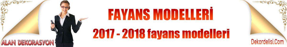 2017 - 2018 fayans ve seramik modelleri ve tasarımları.